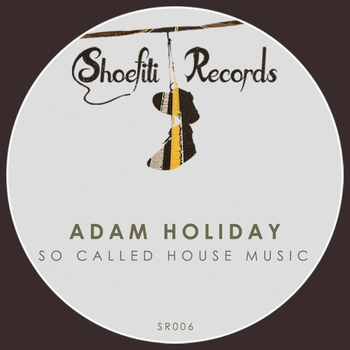 ADAM HOLIDAY - So Called House Music