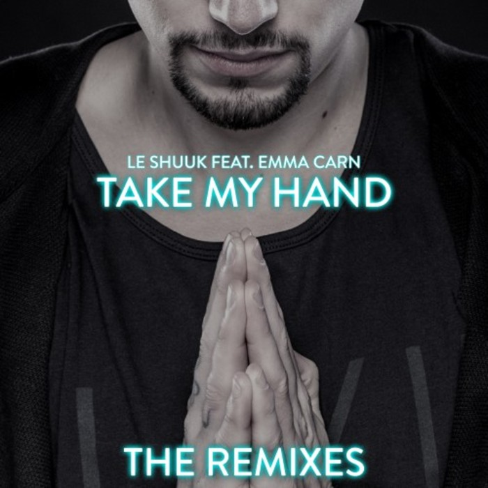 LE SHUUK feat EMMA CARN - Take My Hand (The Remixes)