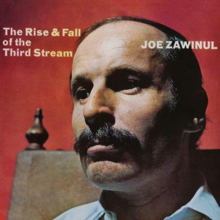 JOE ZAWINUL - The Rise & Fall Of The Third Stream
