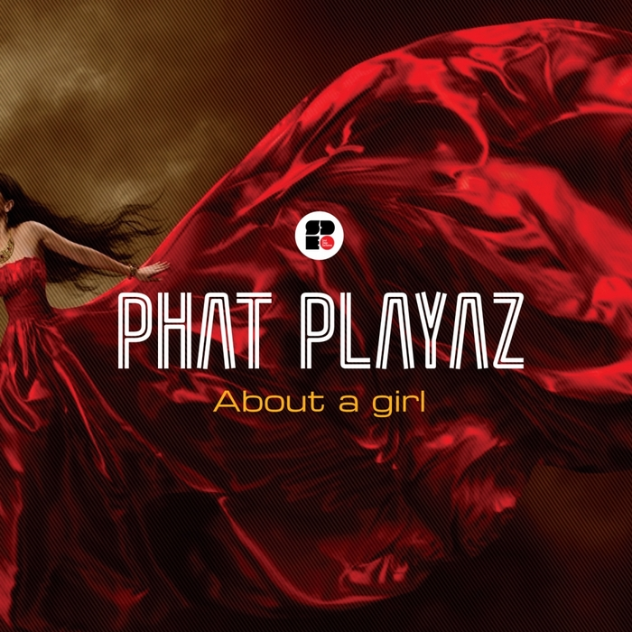 PHAT PLAYAZ - About A Girl