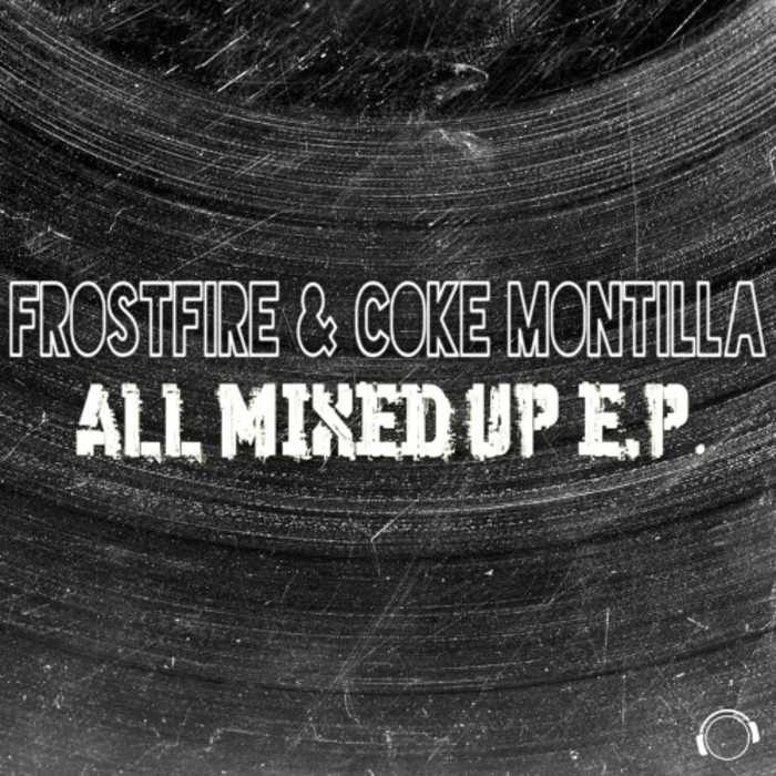 FROSTFIRE & COKE MONTILLA - All Mixed Up E.P.