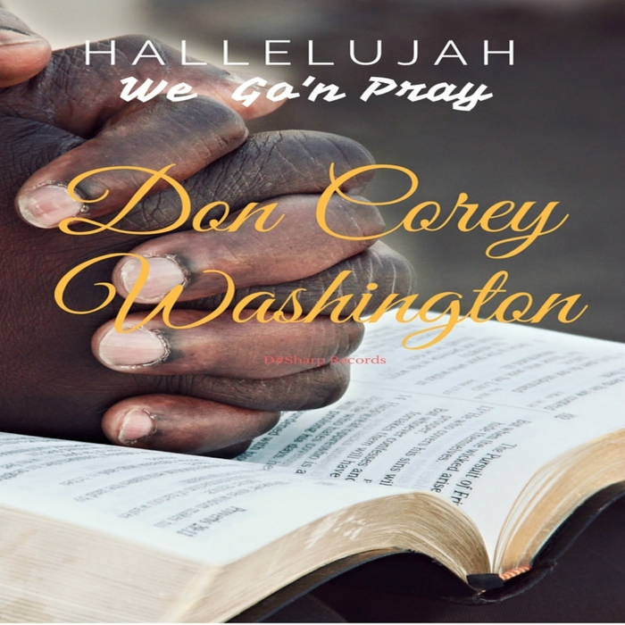 DON COREY WASHINGTON - Hallelujah We Go'n Pray