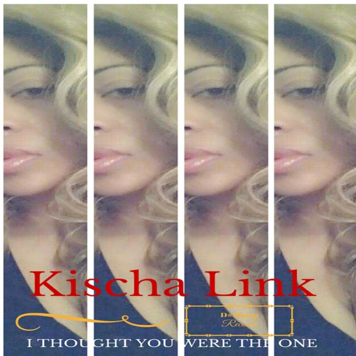 KISCHA LINK - I Thought You Were The One