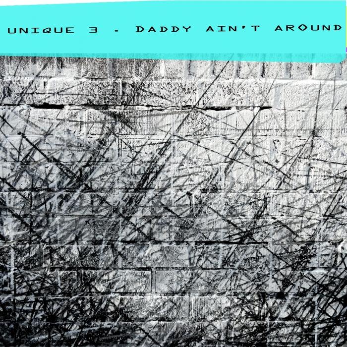 UNIQUE 3 - Daddy Ain't Around