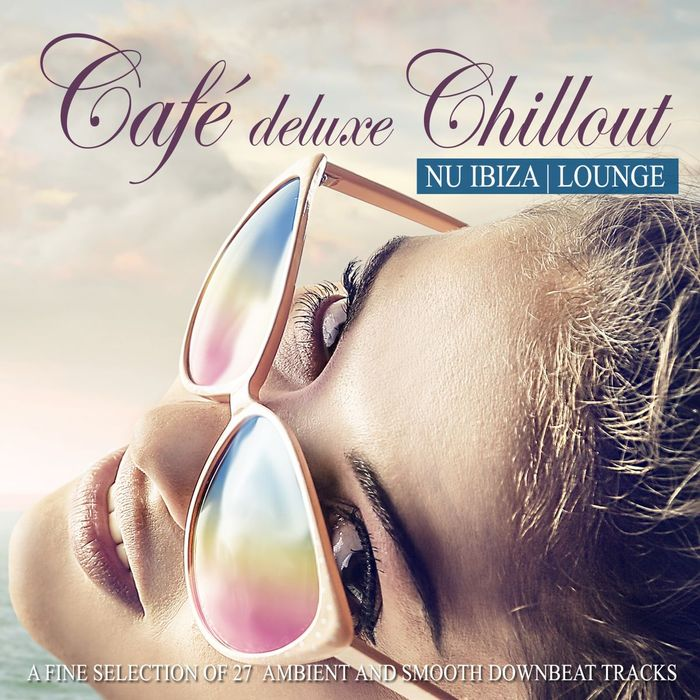 VARIOUS - Cafe Deluxe Chillout Nu Ibiza Lounge (A Fine Selection Of 27 Ambient & Smooth Downbeat Tracks)