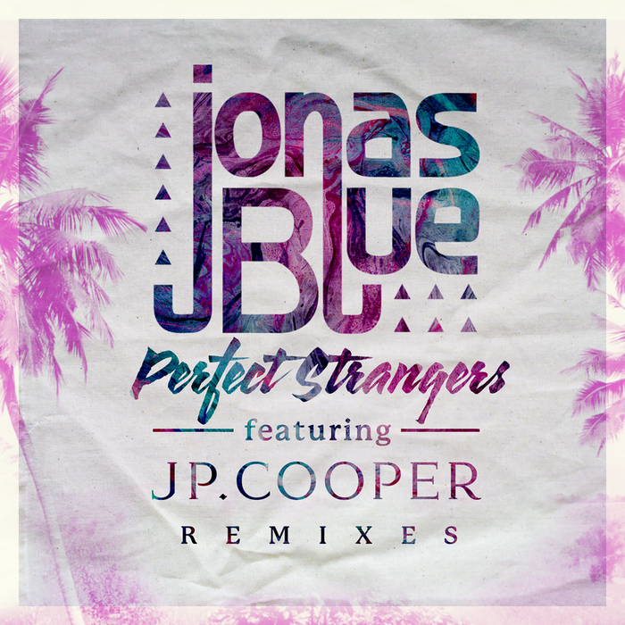 JONAS BLUE feat JP COOPER - Perfect Strangers (Remixes)
