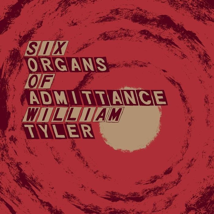 SIX ORGANS OF ADMITTANCE/WILLIAM TYLER - Parallelogram