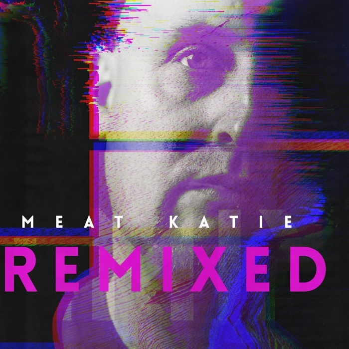 MEAT KATIE - Remixed