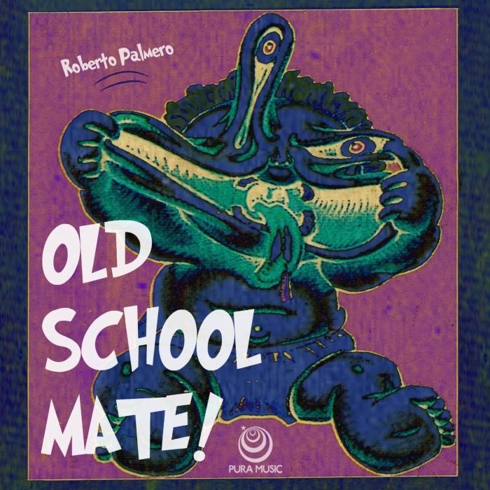 ROBERTO PALMERO - Old School Mate!
