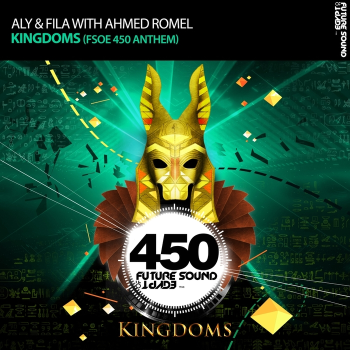 ALY & FILA with AHMED ROMEL - Kingdoms (FSOE 450 Anthem)