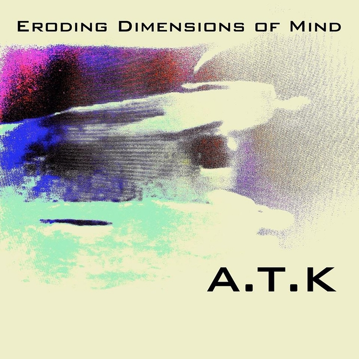 A.T.K - Eroding Dimensions Of Mind
