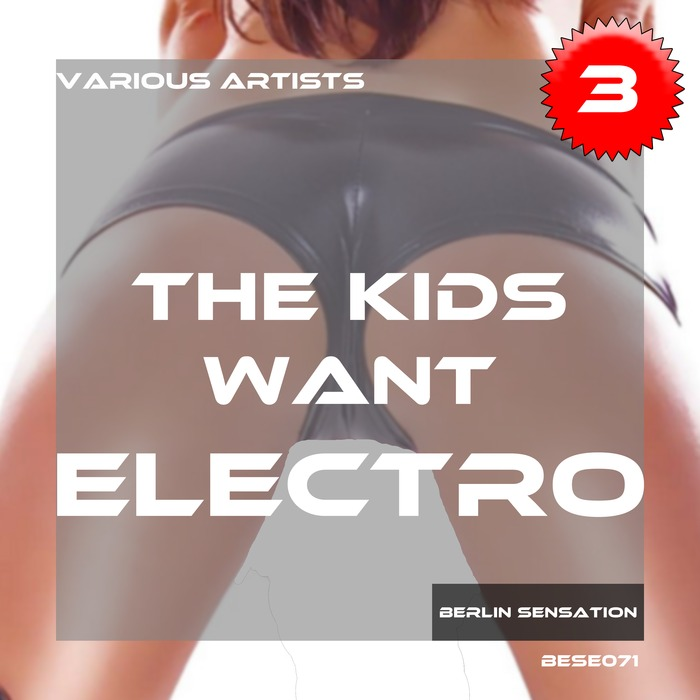 VARIOUS - The Kids Want Electro Vol 3 (The Progressive House & Electro House Collection)