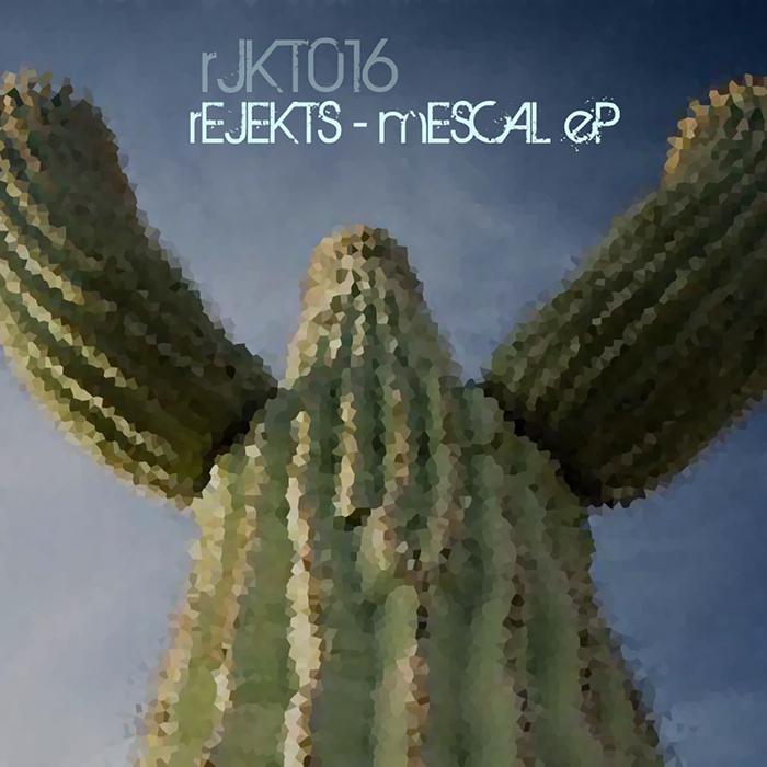 REJEKTS - The Mescal EP