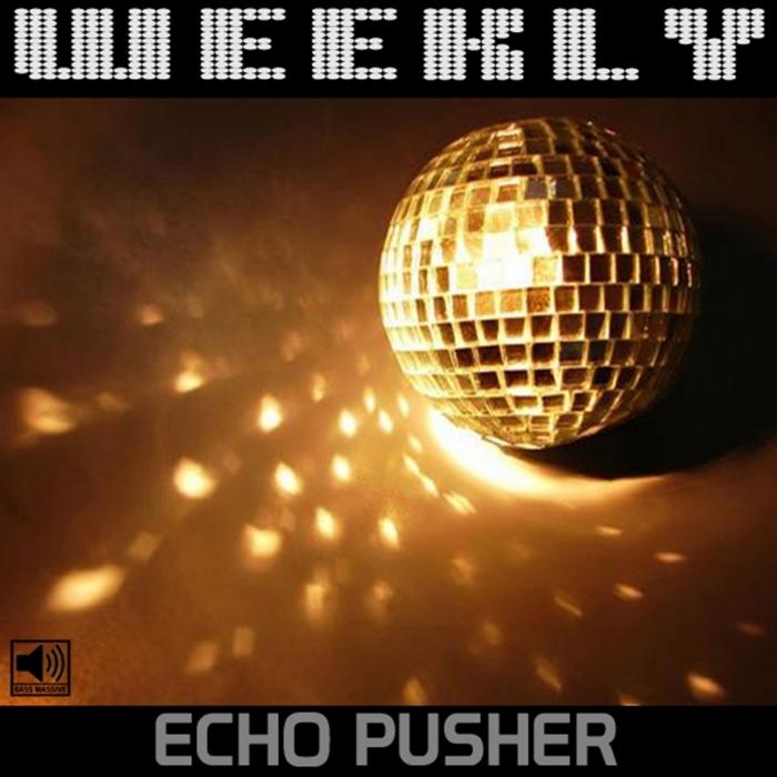 ECHO PUSHER - Weekly