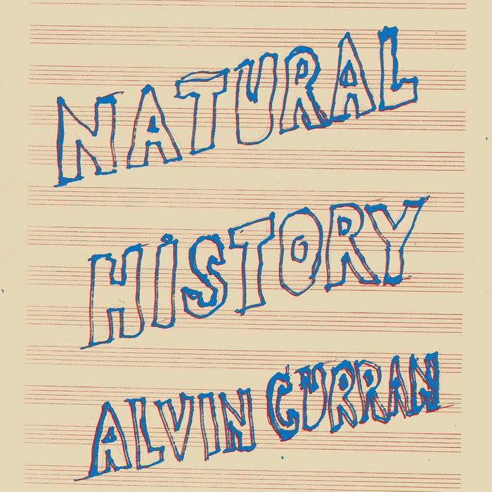 ALVIN CURRAN - Natural History