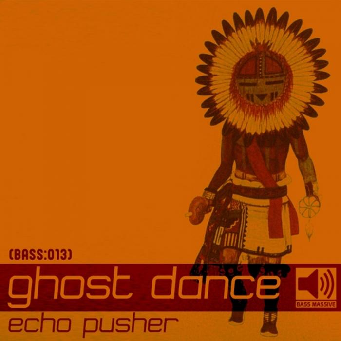 ECHO PUSHER - Ghost Dance