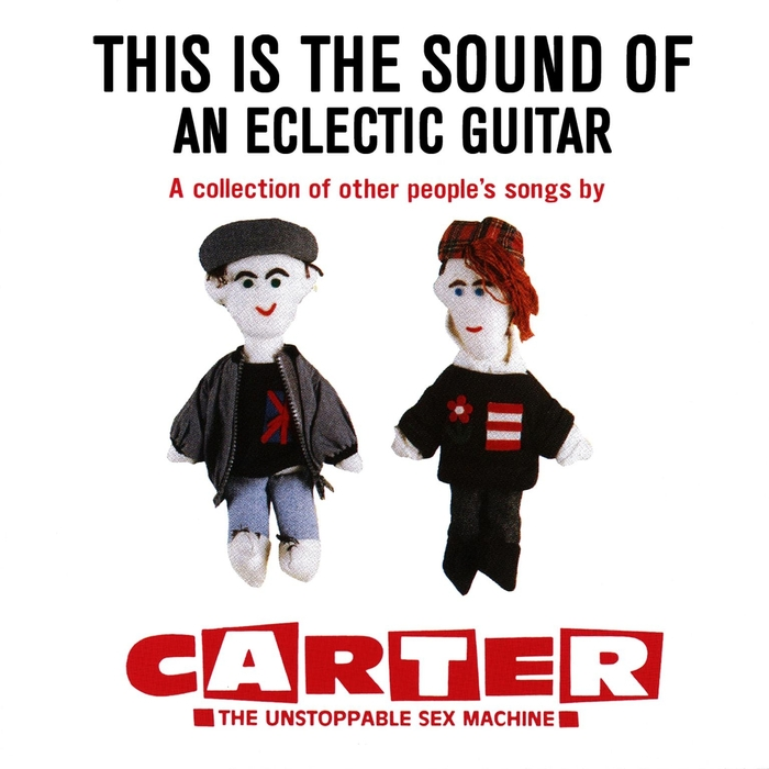 CARTER THE UNSTOPPABLE SEX MACHINE - This Is The Sound Of An Eclectic Guitar: A Collection Of Other People's Songs