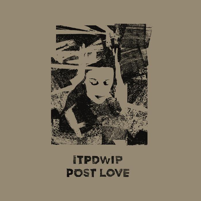 ITPDWIP - Post Love