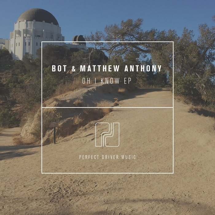 MATTHEW ANTHONY/BOT - Oh I Know EP