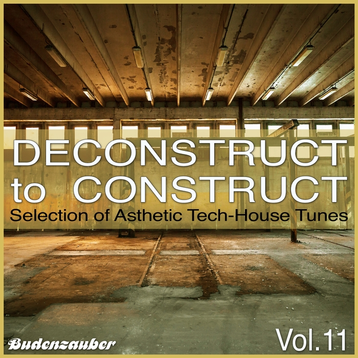 VARIOUS - Deconstruct To Construct Vol 11 (Selection Of Asthetic Tech-House Tunes)