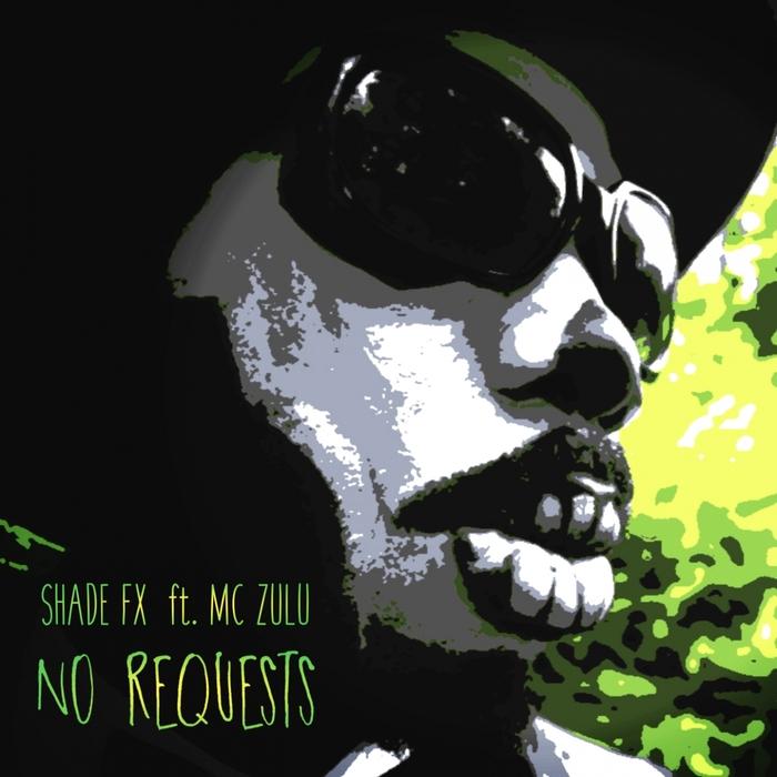 SHADE FX feat MC ZULU - No Requests