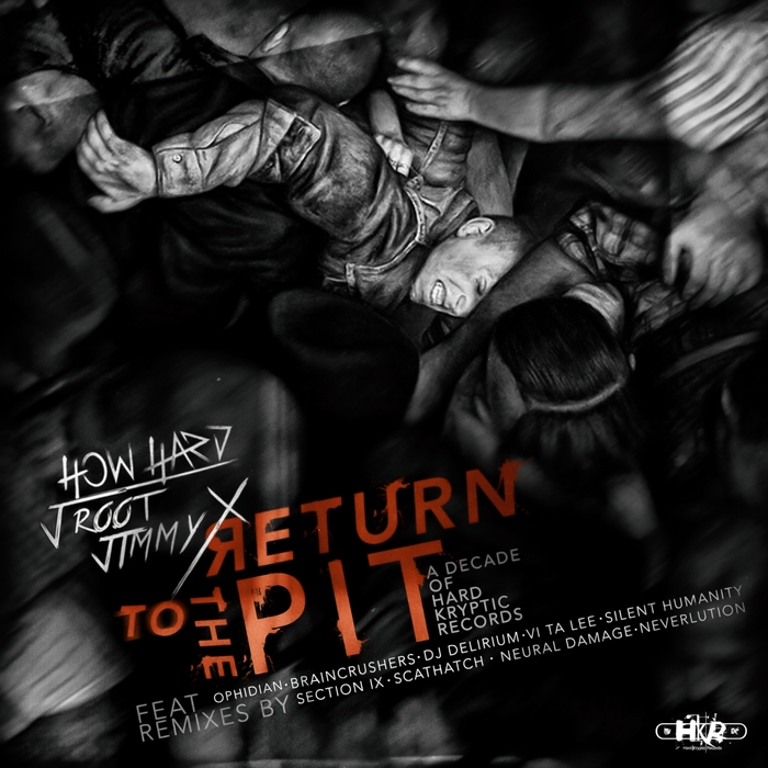 HOW HARD/J ROOT/JIMMY X - Return To The Pit (A Decade Of Hard Kryptic Records)