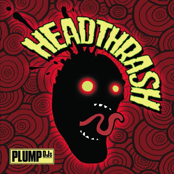 PLUMP DJS - Headthrash