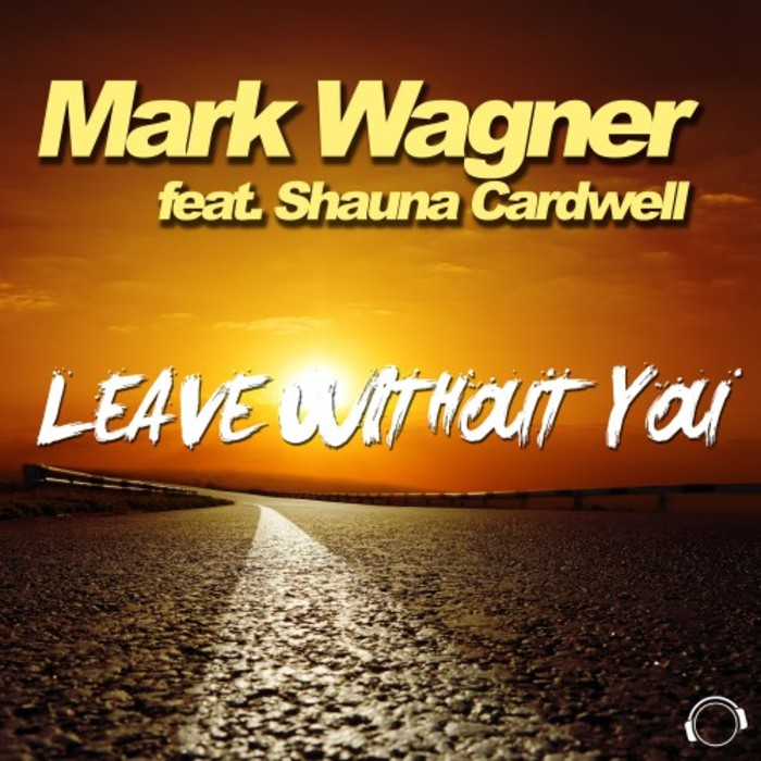 MARK WAGNER feat SHAUNA CARDWELL - Leave Without You