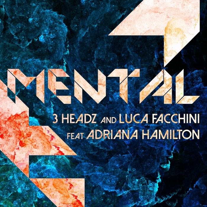 3 HEADZ/LUCA FACCHINI - Mental (feat Adriana Hamilton)