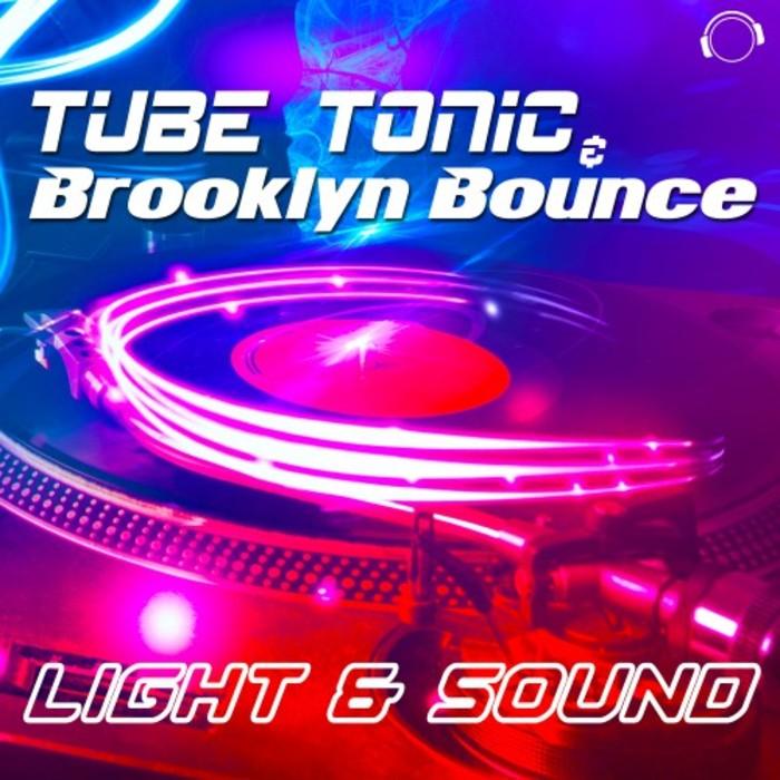 TUBE TONIC & BROOKLYN BOUNCE - Light & Sound