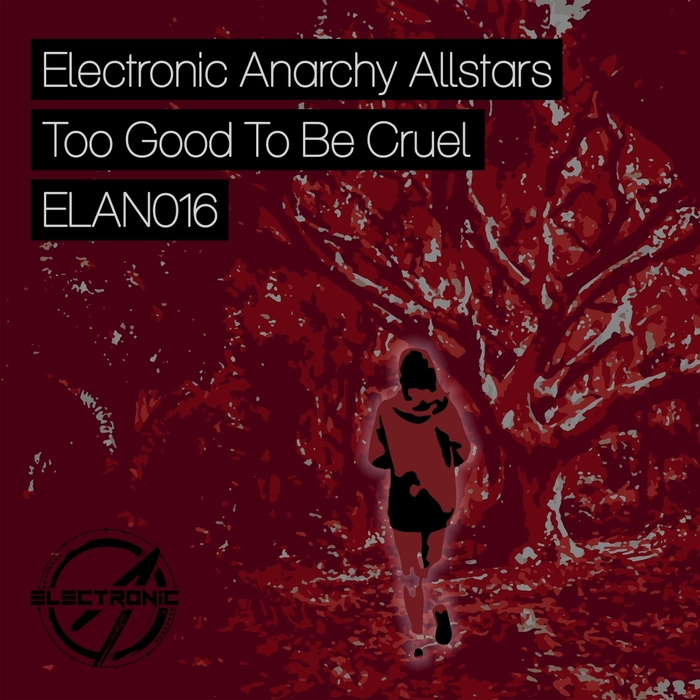ELECTRONIC ANARCHY ALLSTARS - Too Good To Be Cruel