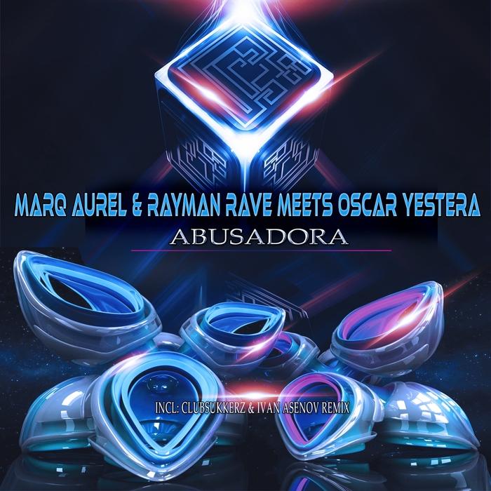 MARQ AUREL/RAYMAN RAVE/OSCAR YESTERA - Abusadora
