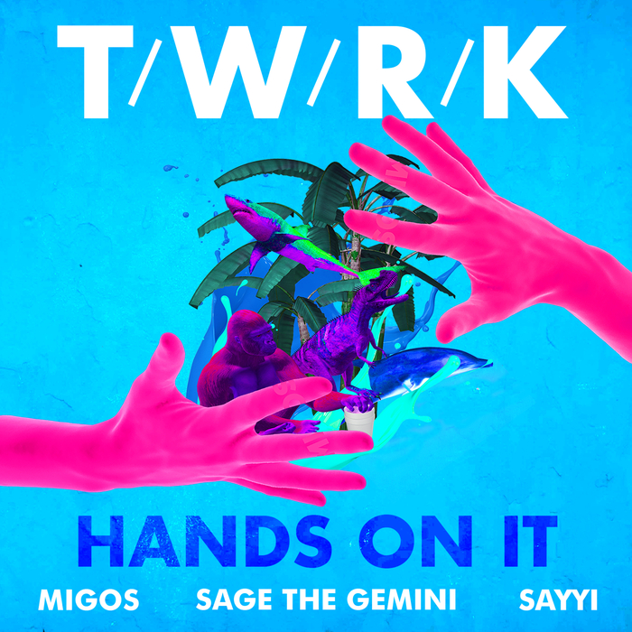 TWRK - Hands On It (feat. Migos, Sage The Gemini & Sayyi)