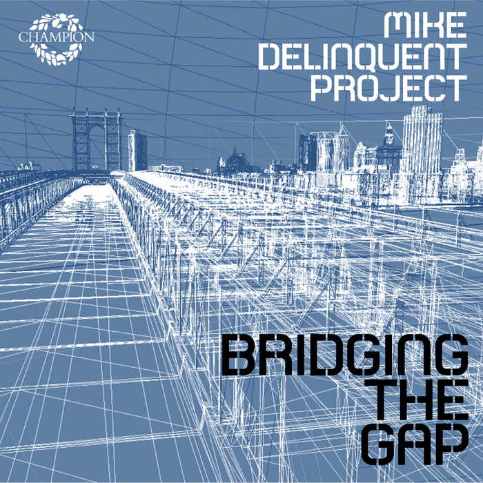 MIKE DELINQUENT PROJECT - Bridging The Gap