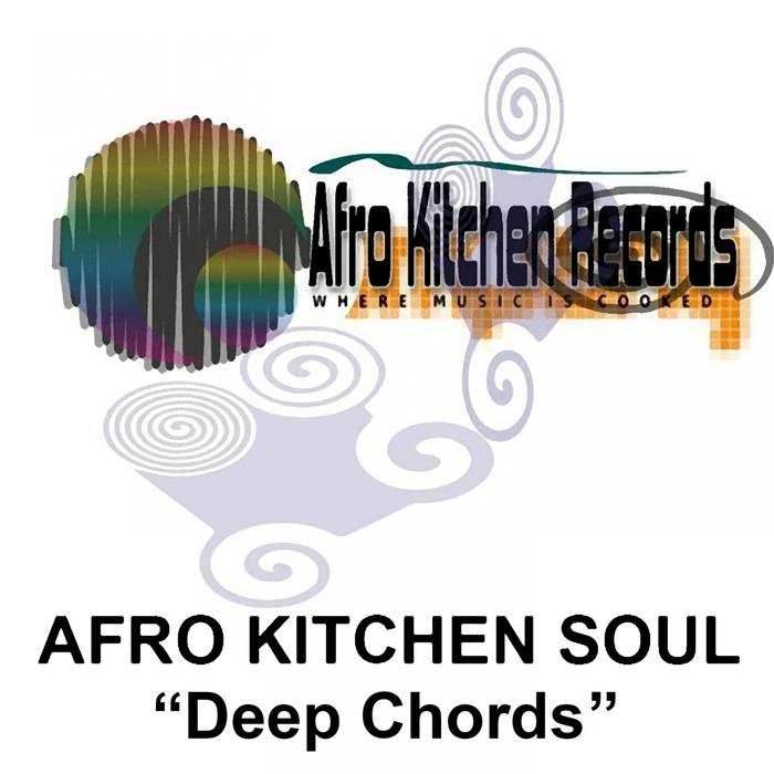 AFRO KITCHEN SOUL - Deep Chords