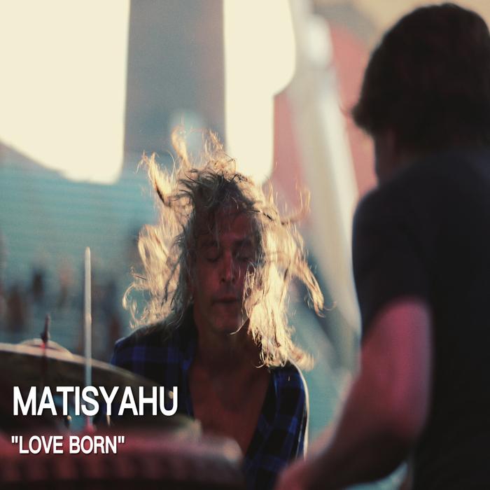 MATISYAHU - Love Born