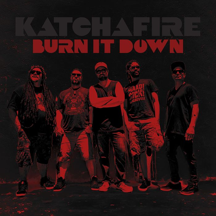 KATCHAFIRE - Burn It Down - Single