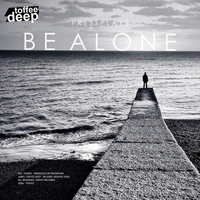 PRESSPLAYS - Be Alone