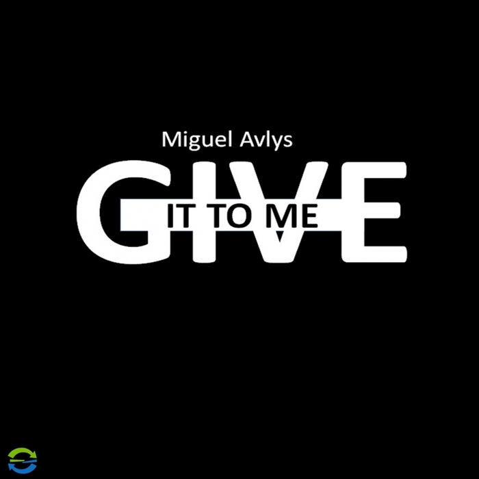 MIGUEL AVLYS - Give It To Me
