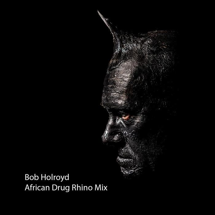 BOB HOLROYD - African Drug Rhino Mix