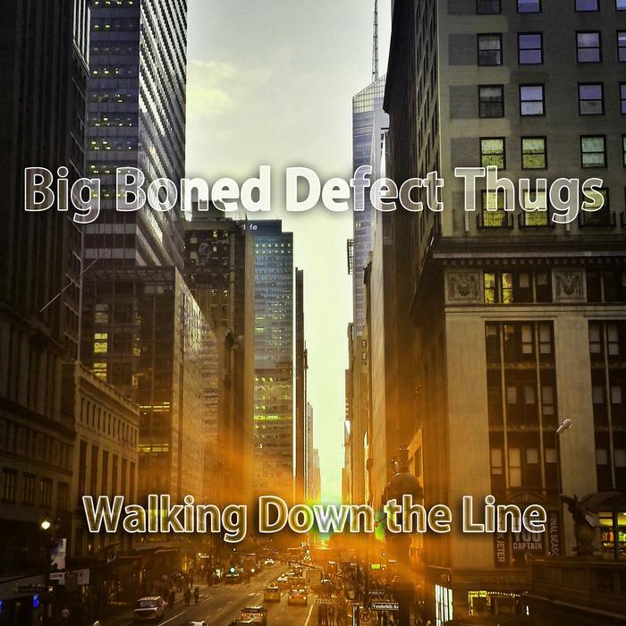BIG BONED DEFECT THUGS - Walking Down The Line