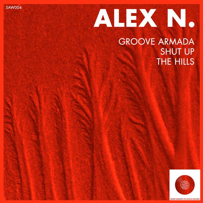 ALEX N - Groove Armada/Shut Up/The Hills
