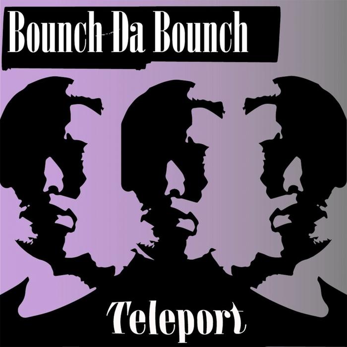 BOUNCH DA BOUNCH - Teleport