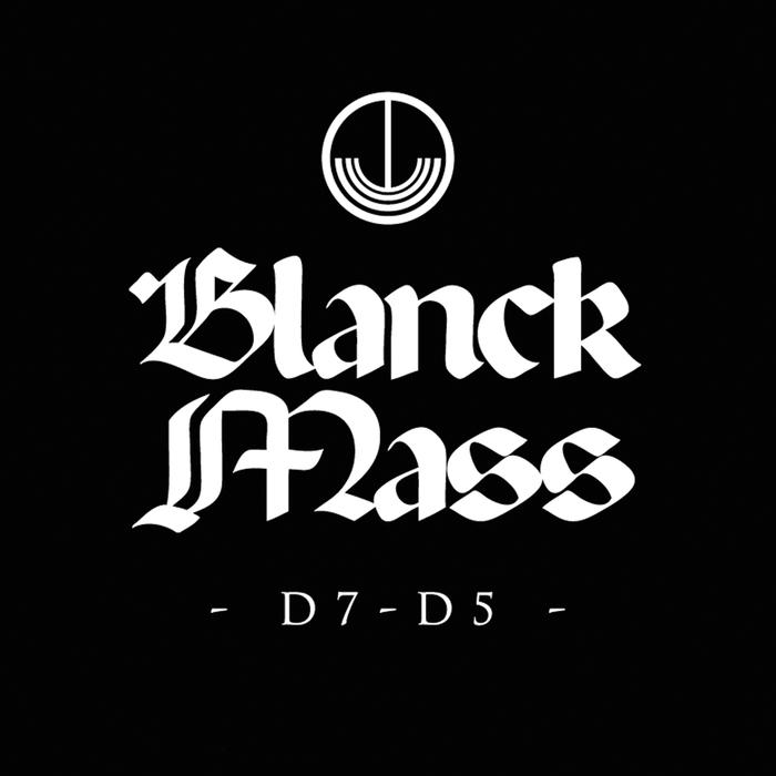 BLANCK MASS - D7-D5