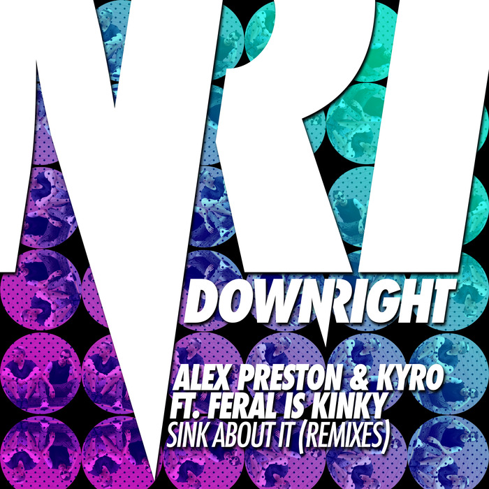 ALEX PRESTON & KYRO feat FERAL IS KINKY - Sink About It (Remixes)
