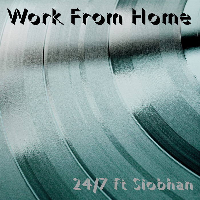 24/7 feat SIOBHAN - Work From Home