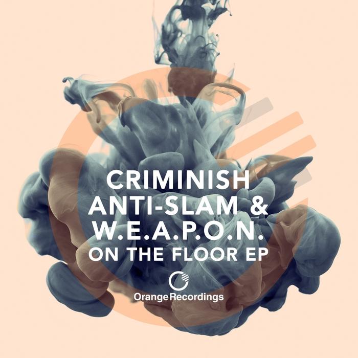 CRIMINISH/ANTI-SLAM & WEAPON - On The Floor EP