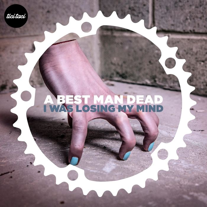 A BEST MAN DEAD - I Was Losing My Mind