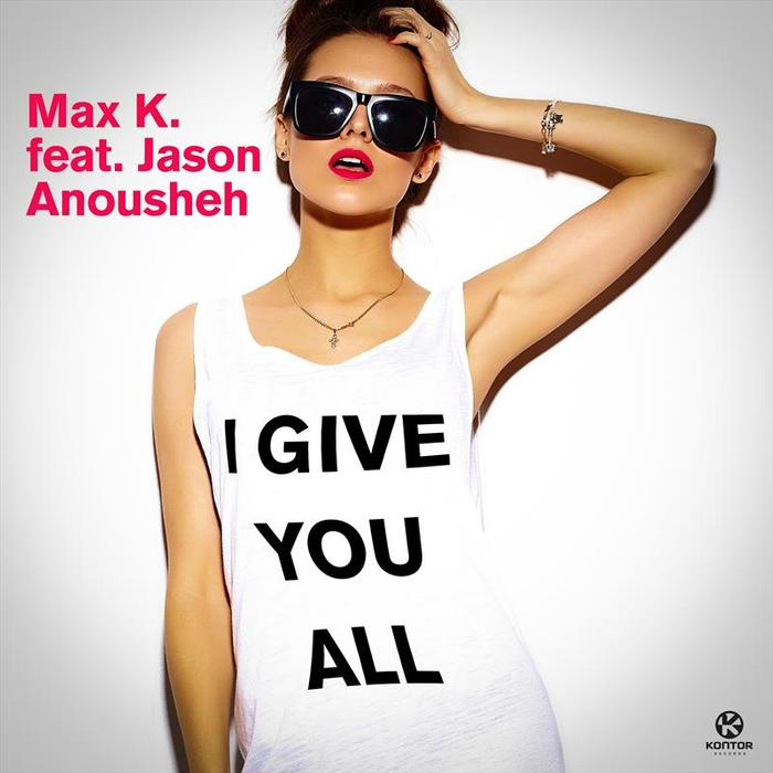 MAX K feat JASON ANOUSHEH - I Give You All