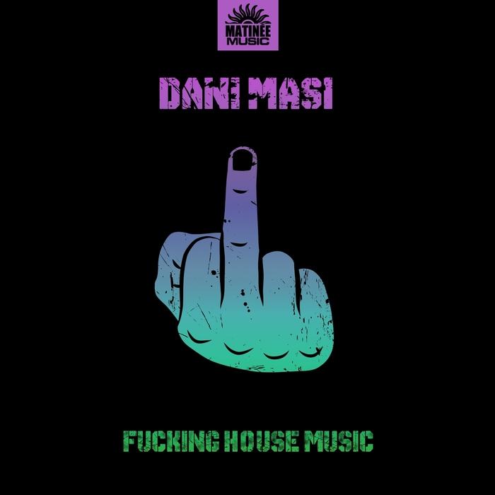 DANI MASI - Fucking House Music